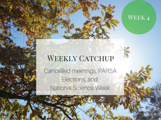 Cancelled meetings, PARSA Elections, and National Science Week.